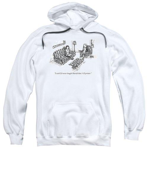 I Wish I'd Never Bought Harold That 3-d Printer Sweatshirt