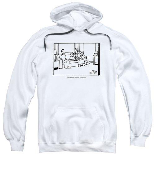 I Yearn For Human Isolation Sweatshirt