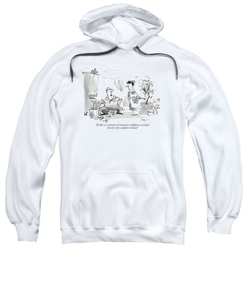 If Debt Is A Measure Of Consumer Confidence Sweatshirt