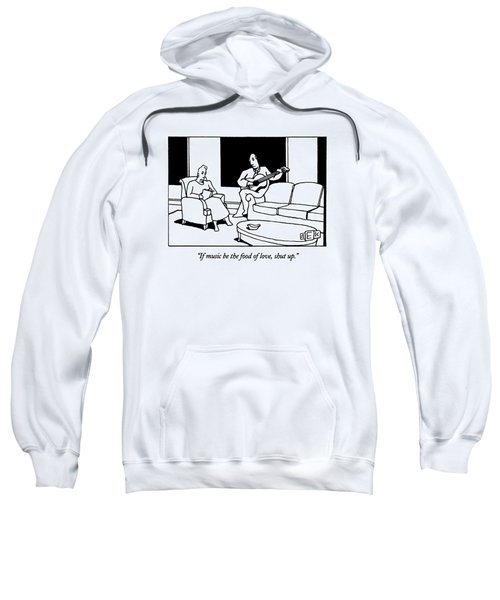 If Music Be The Food Of Love Sweatshirt