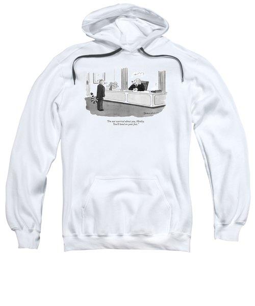 I'm Not Worried Sweatshirt