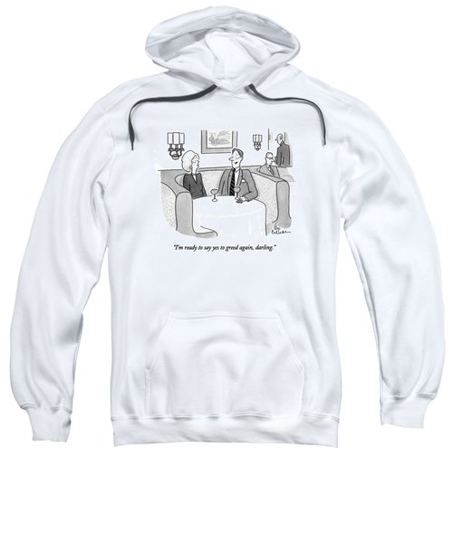 I'm Ready To Say Yes To Greed Sweatshirt