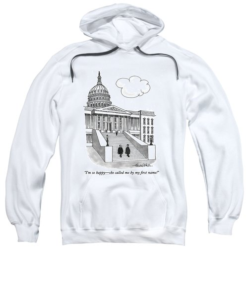 I'm So Happy-she Called Me By My First Name! Sweatshirt