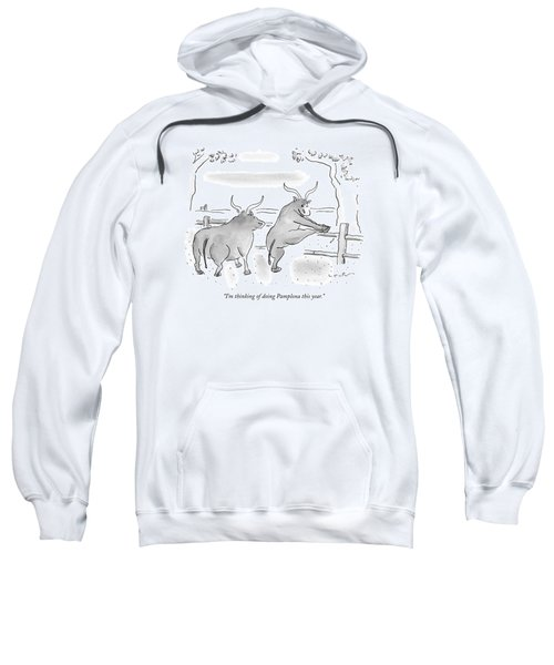I'm Thinking Of Doing Pamplona This Year Sweatshirt