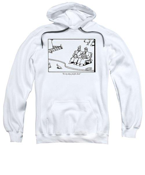 In My Day, People Died Sweatshirt