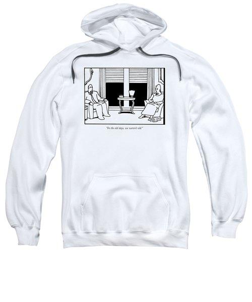 In The Old Days Sweatshirt