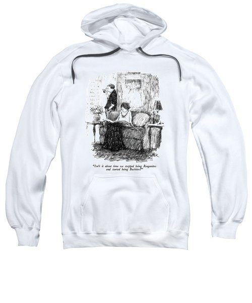 Isn't It About Time We Stopped Being Reaganites Sweatshirt by Robert Weber