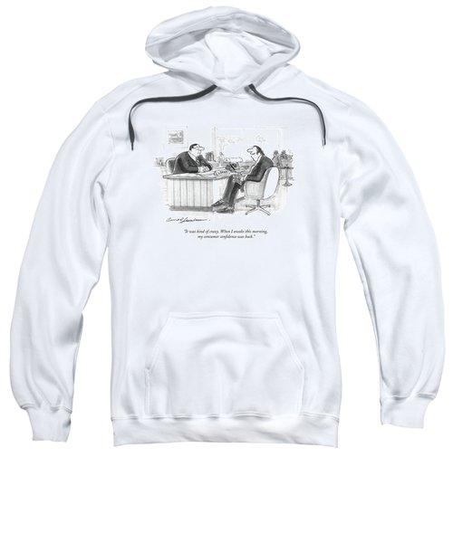 It Was Kind Of Crazy. When I Awoke This Morning Sweatshirt
