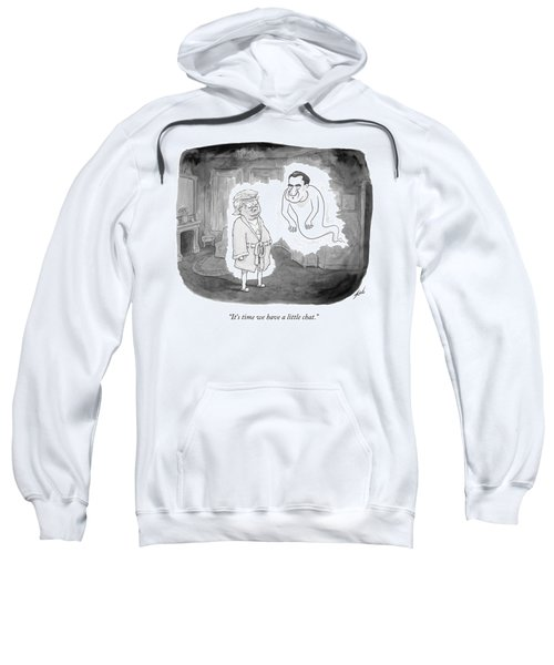 It's Time We Have A Little Chat Sweatshirt