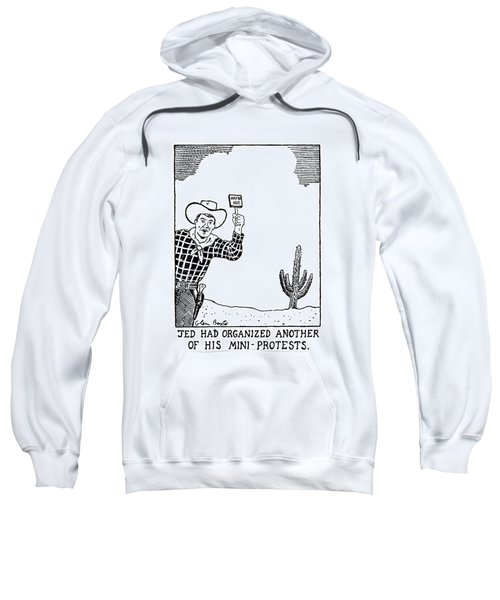 Jed Had Organized Another Of His Mini-protests Sweatshirt