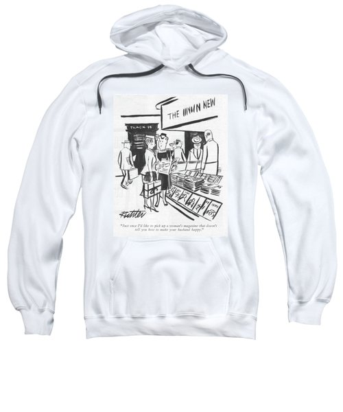 Just Once I'd Like To Pick Up A Woman's Magazine Sweatshirt