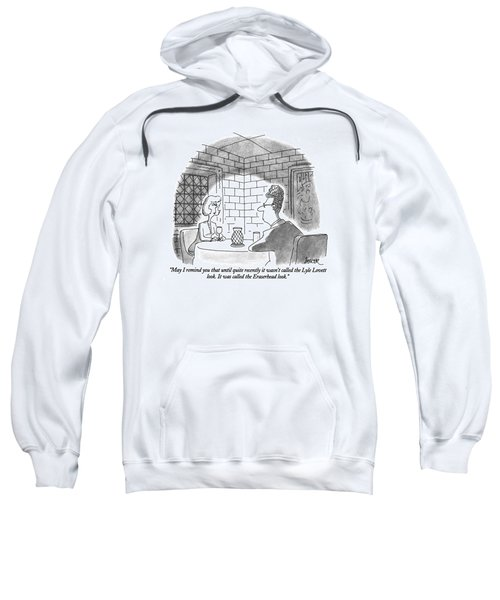 May I Remind You That Until Quite Recently Sweatshirt