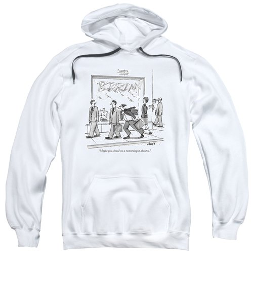 Maybe You Should See A Meteorologist About It Sweatshirt