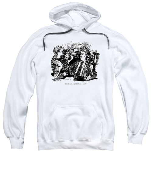 Millions Is Craft. Billions Is Art Sweatshirt