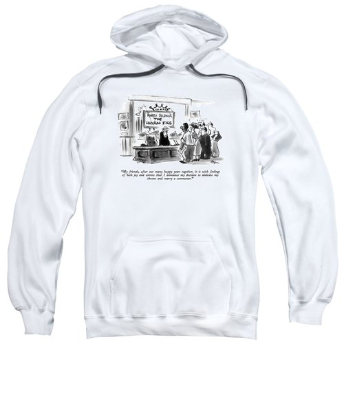 My Friends, After Our Many Happy Years Together Sweatshirt