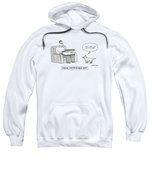 New, Improved Cat 'can I Get You Anything?' Sweatshirt