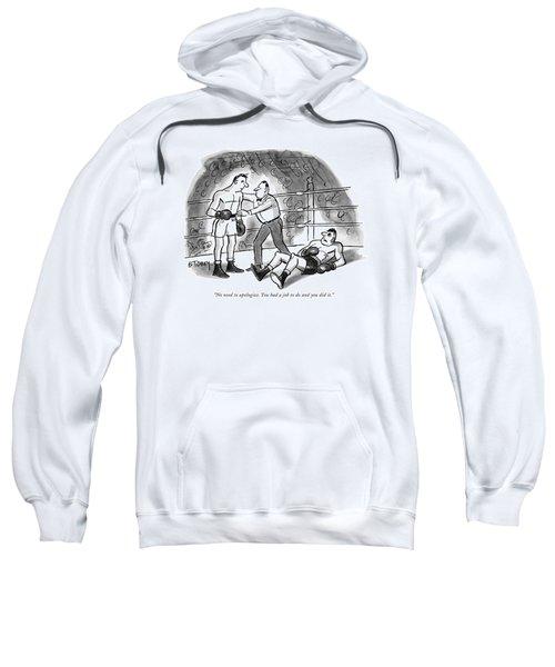 No Need To Apologize. You Had A Job Sweatshirt