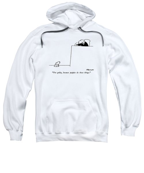 Not Guilty, Because Puppies Do These Things Sweatshirt