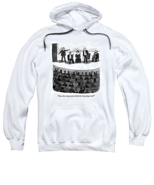 Now, How Many Of You Liked The Viola Player Best? Sweatshirt