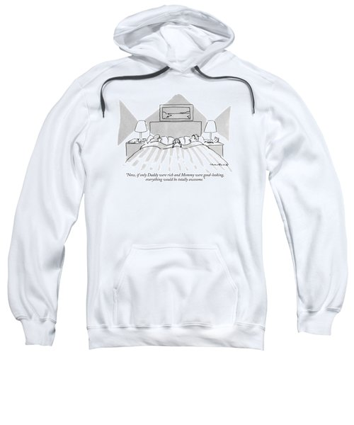 Now, If Only Daddy Were Rich And Mommy Sweatshirt