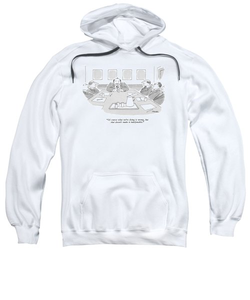 Of Course What We're Doing Is Wrong Sweatshirt