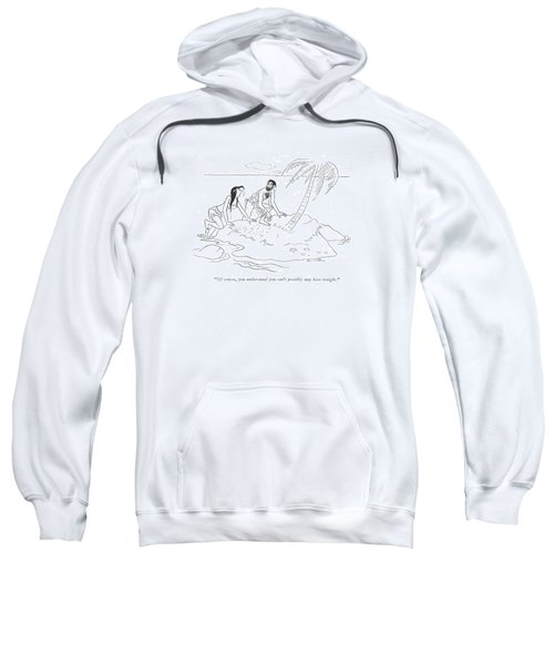 Of Course, You Understand You Can't Possibly Stay Sweatshirt