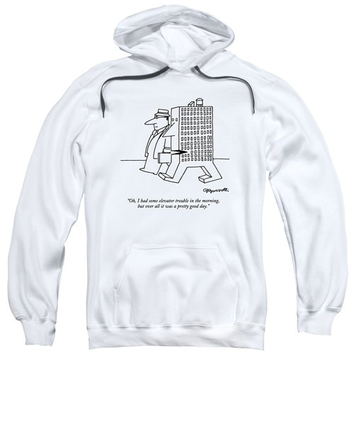 Oh, I Had Some Elevator Trouble In The Morning Sweatshirt