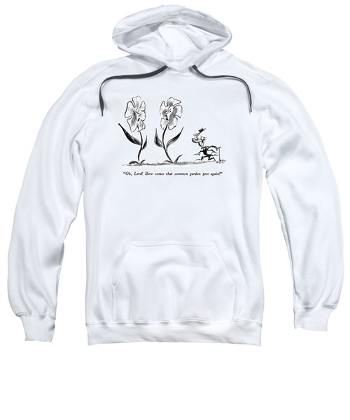 Oh, Lord!  Here Comes That Common Garden Pest Sweatshirt