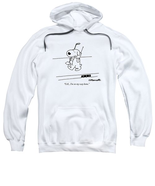 O.k., I'm On My Way Home Sweatshirt