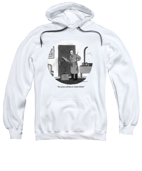 One Of You Will Have To Remain Behind Sweatshirt
