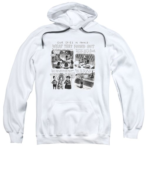 Our Spies In France:  What They Found Sweatshirt