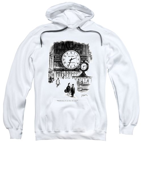 Pardon Me, Do You Have The Time? Sweatshirt