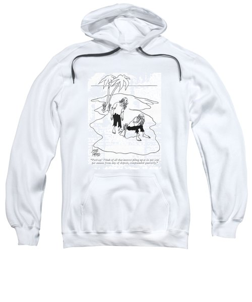 Perk Up! Think Of All That Interest Piling Sweatshirt