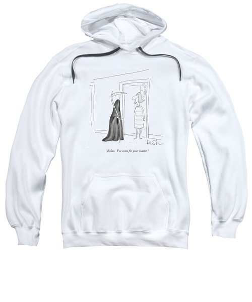 Relax.  I've Come For Your Toaster Sweatshirt