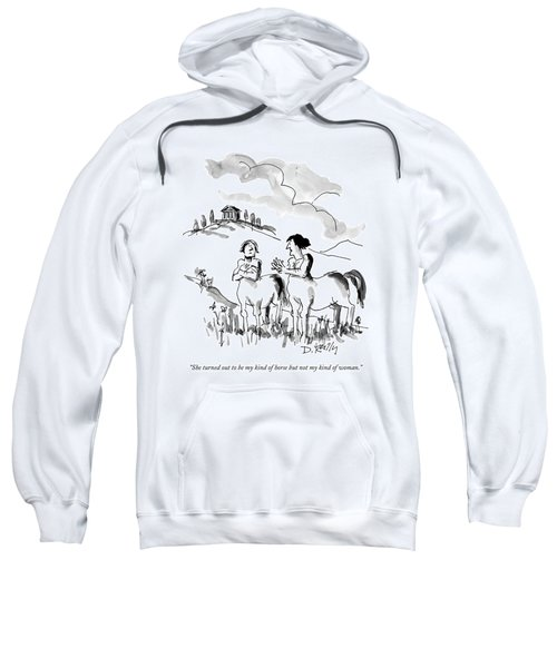 She Turned Out To Be My Kind Of Horse But Sweatshirt by Donald Reilly