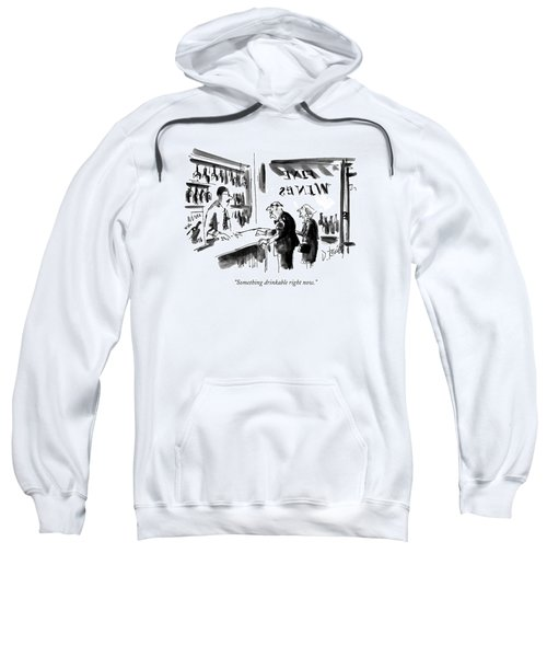 Something Drinkable Right Now Sweatshirt