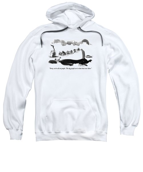 Sorry, We're All Cat People.  The Dog People Sweatshirt