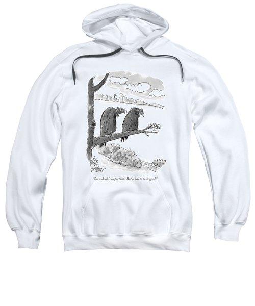 Sure, Dead Is Important.  But It Has To Taste Sweatshirt