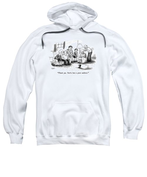 Thank You.  You've Been A Great Audience Sweatshirt