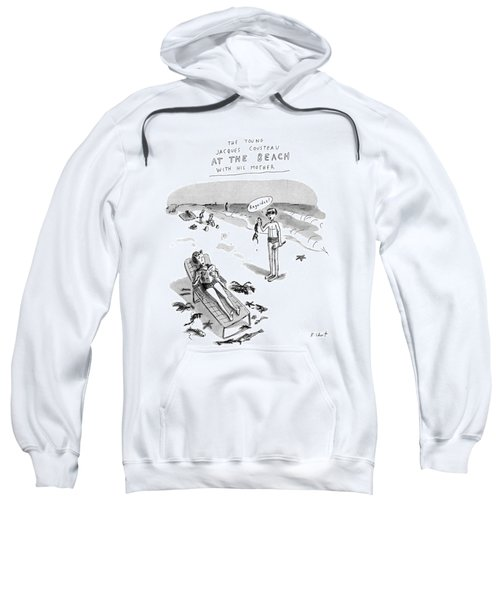 The Young Jacques Cousteau At The Beach Sweatshirt