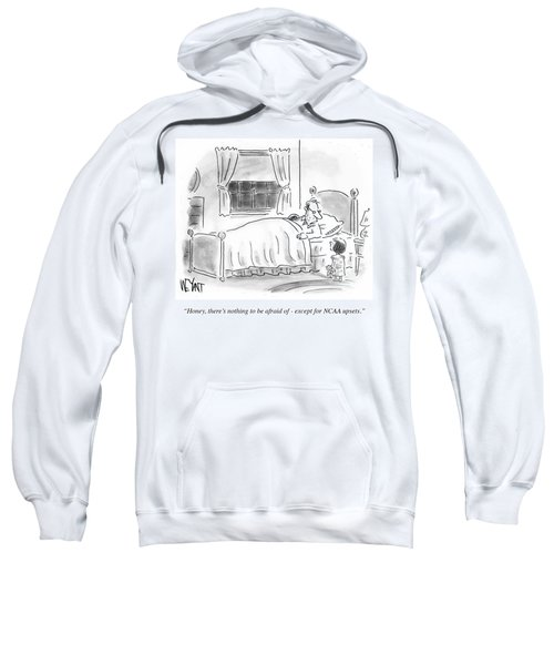 There's Nothing To Be Afraid Sweatshirt