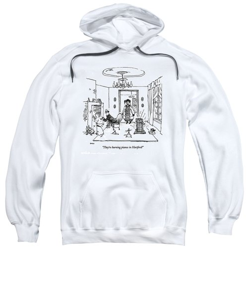 They're Burning Pianos In Hartford! Sweatshirt