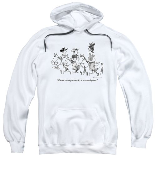 When A Cowboy Wears It, It Is A Cowboy Hat Sweatshirt