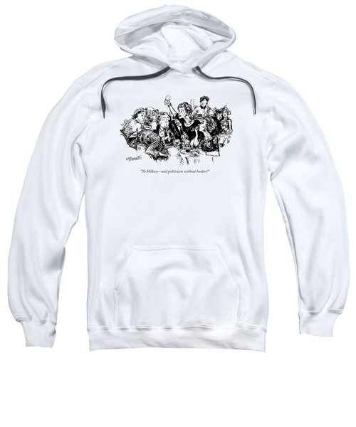 To Hillary - And Politicians Without Borders! Sweatshirt