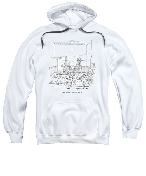 Today Is The Day I Start The New Me! Sweatshirt