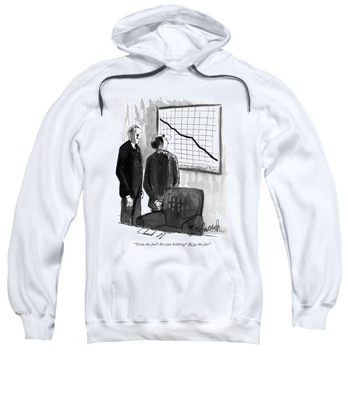 Trim The Fat? Are You Kidding? We're The Fat! Sweatshirt