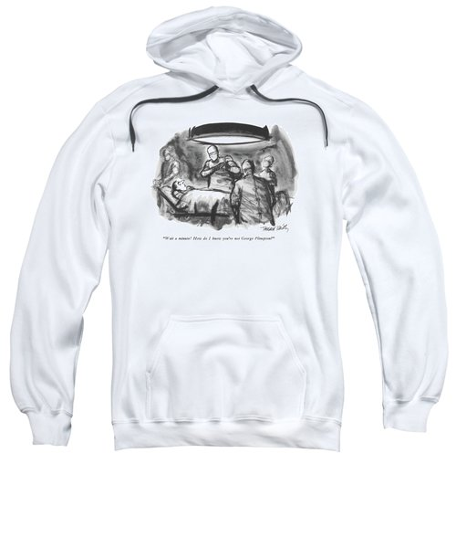 Wait A Minute!  How Do I Know You're Not George Sweatshirt
