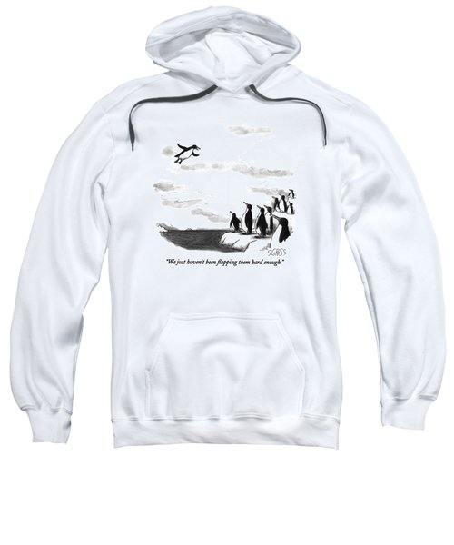We Just Haven't Been Flapping Them Hard Enough Sweatshirt