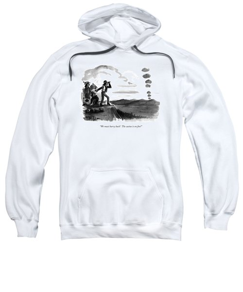 We Must Hurry Back!  The Casino Is On Fire! Sweatshirt