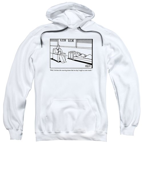 Well, I Do Have This Recurring Dream That One Day Sweatshirt